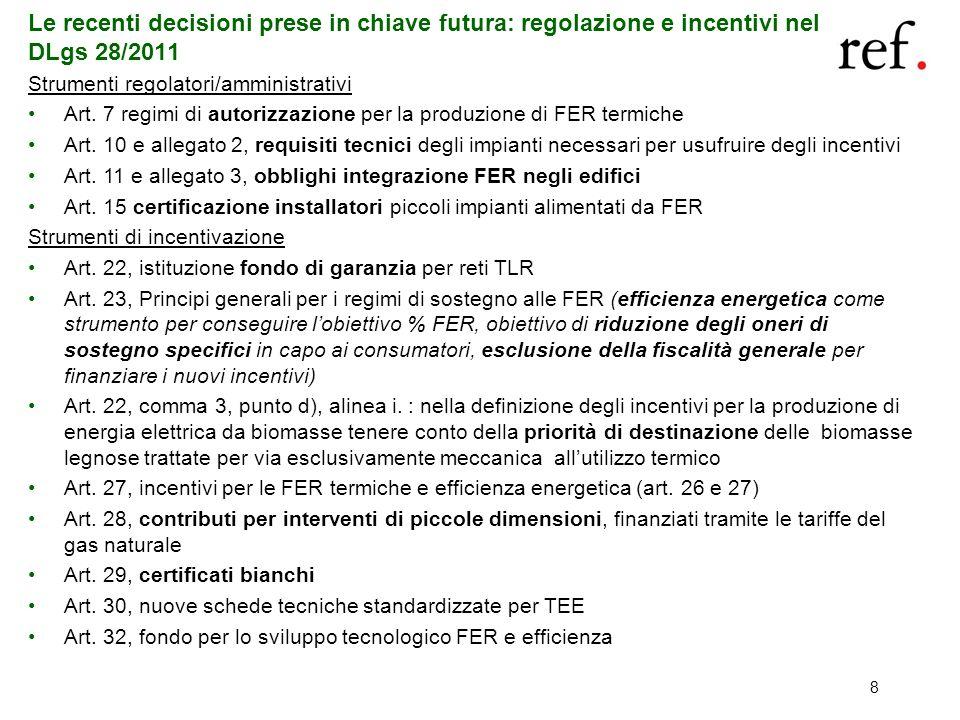8 Le recenti decisioni prese in chiave futura: regolazione e incentivi nel DLgs 28/2011 Strumenti regolatori/amministrativi Art. 7 regimi di autorizza