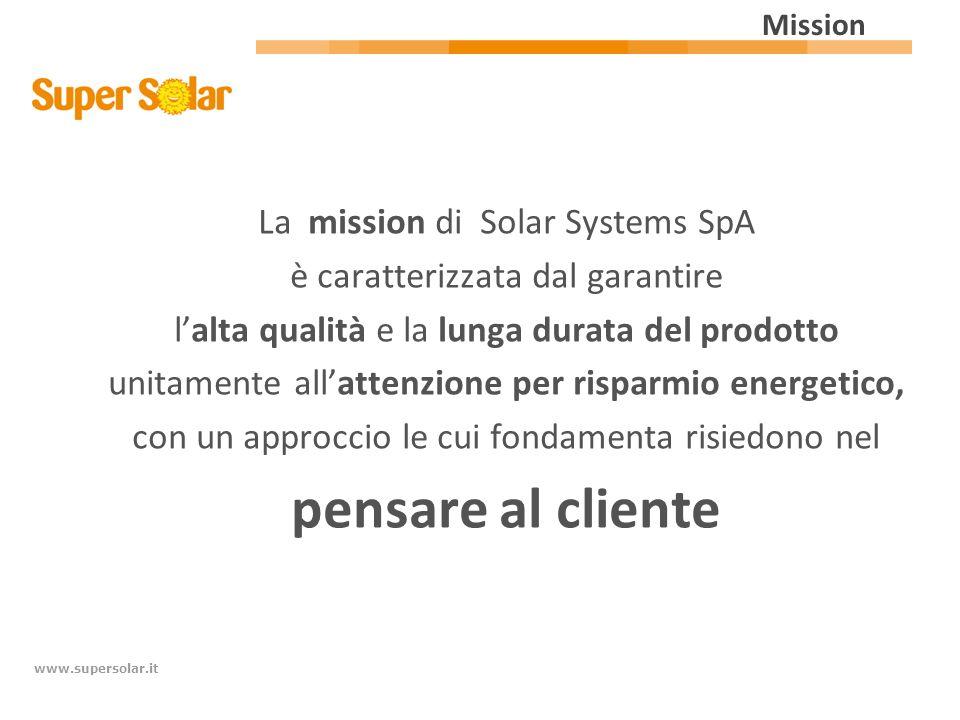 www.supersolar.it La mission di Solar Systems SpA è caratterizzata dal garantire lalta qualità e la lunga durata del prodotto unitamente allattenzione