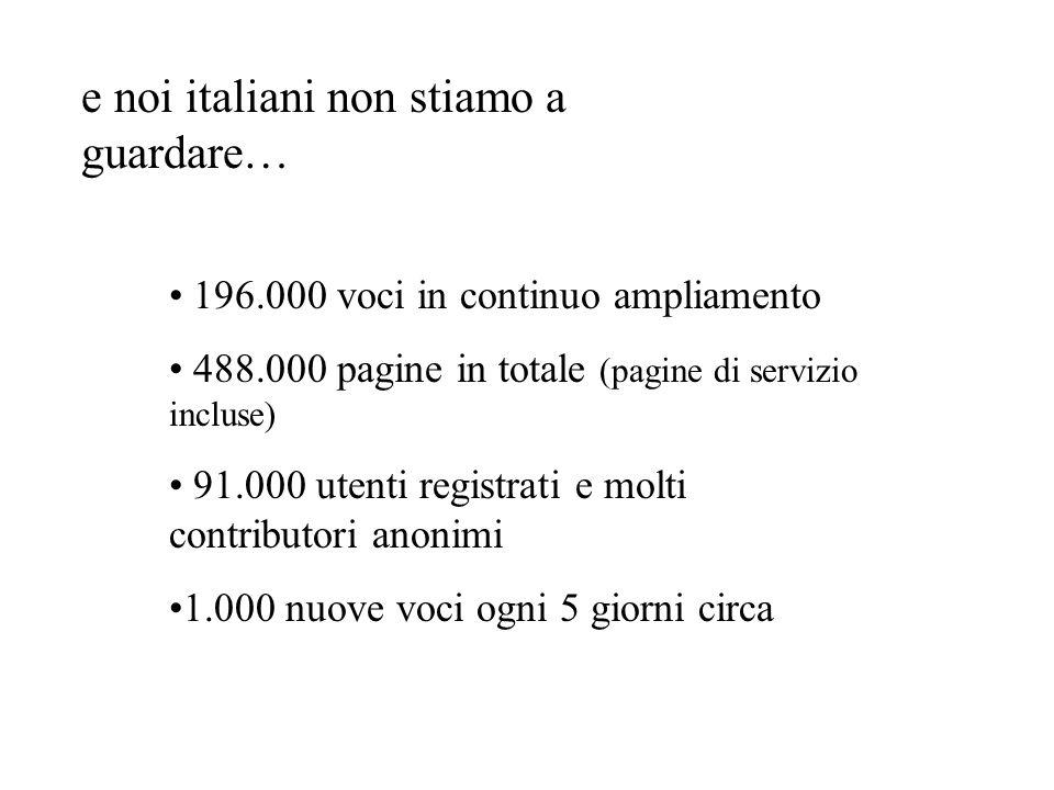 e noi italiani non stiamo a guardare… 196.000 voci in continuo ampliamento 488.000 pagine in totale (pagine di servizio incluse) 91.000 utenti registr