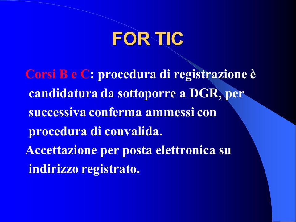 FOR TIC Corsi B e C: procedura di registrazione è candidatura da sottoporre a DGR, per successiva conferma ammessi con procedura di convalida. Accetta