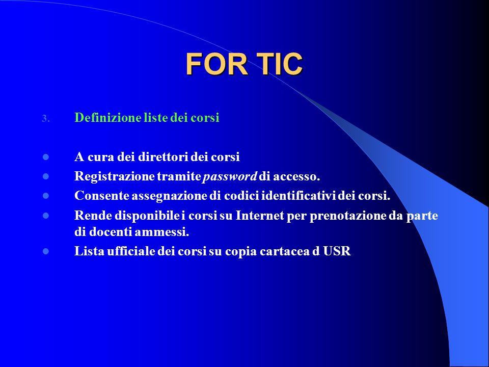 FOR TIC 3. Definizione liste dei corsi A cura dei direttori dei corsi Registrazione tramite password di accesso. Consente assegnazione di codici ident