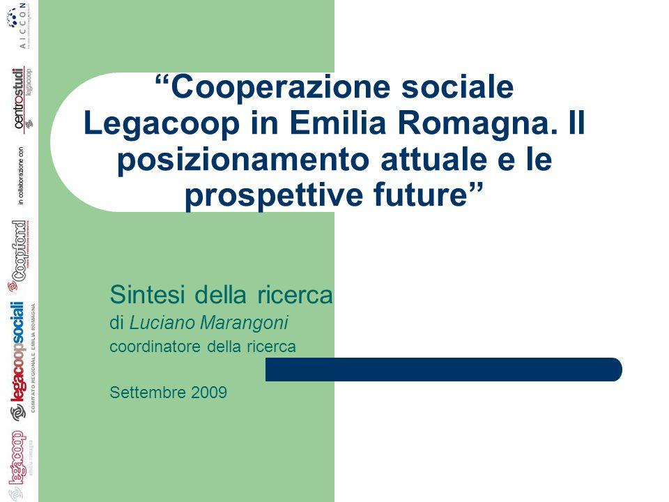 Cooperazione sociale Legacoop in Emilia Romagna. Il posizionamento attuale e le prospettive future Sintesi della ricerca di Luciano Marangoni coordina