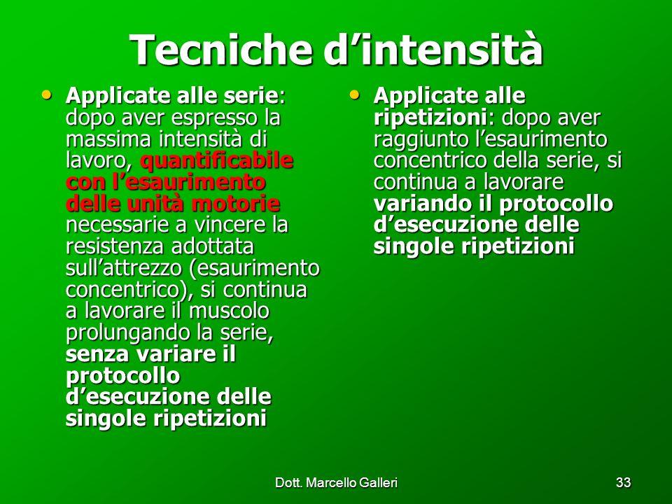 Dott. Marcello Galleri33 Tecniche dintensità Applicate alle serie: dopo aver espresso la massima intensità di lavoro, quantificabile con lesaurimento
