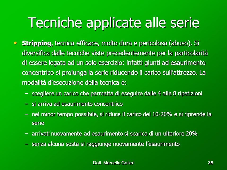 Dott. Marcello Galleri38 Tecniche applicate alle serie Stripping, tecnica efficace, molto dura e pericolosa (abuso). Si diversifica dalle tecniche vis
