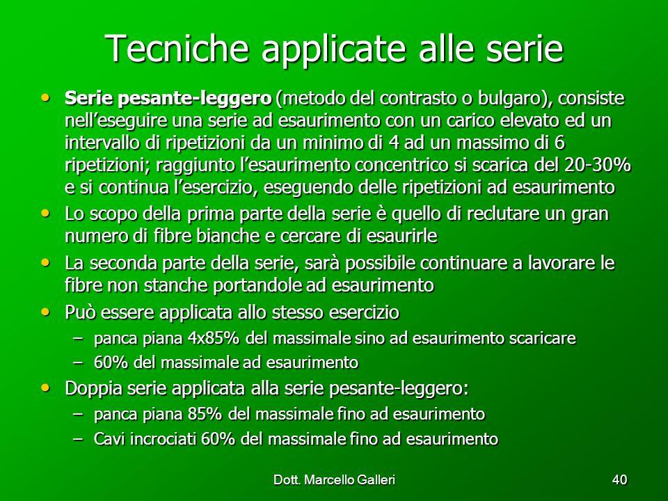Dott. Marcello Galleri40 Tecniche applicate alle serie Serie pesante-leggero (metodo del contrasto o bulgaro), consiste nelleseguire una serie ad esau