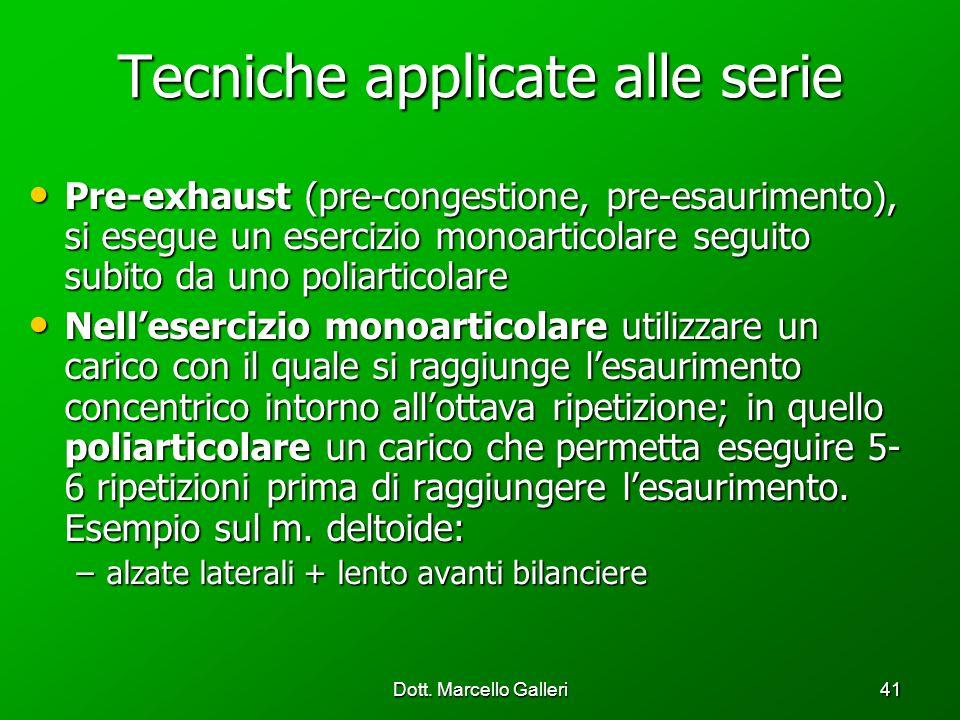 Dott. Marcello Galleri41 Tecniche applicate alle serie Pre-exhaust (pre-congestione, pre-esaurimento), si esegue un esercizio monoarticolare seguito s