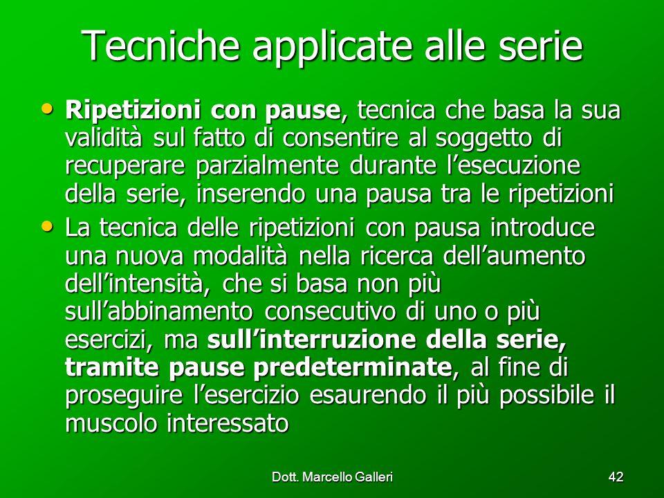 Dott. Marcello Galleri42 Tecniche applicate alle serie Ripetizioni con pause, tecnica che basa la sua validità sul fatto di consentire al soggetto di