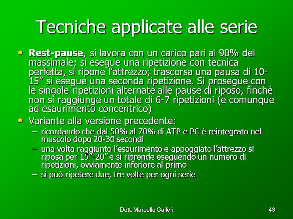 Dott. Marcello Galleri43 Tecniche applicate alle serie Rest-pause, si lavora con un carico pari al 90% del massimale; si esegue una ripetizione con te
