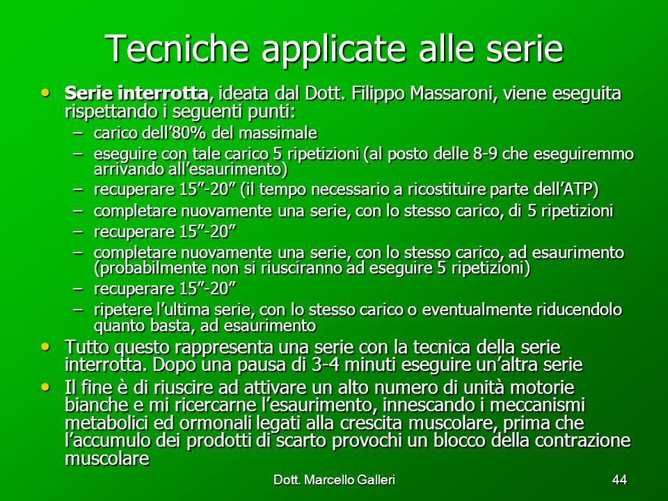 Dott. Marcello Galleri44 Tecniche applicate alle serie Serie interrotta, ideata dal Dott. Filippo Massaroni, viene eseguita rispettando i seguenti pun