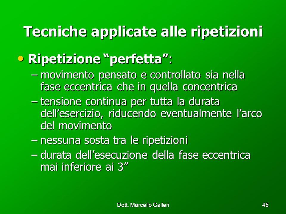 Dott. Marcello Galleri45 Tecniche applicate alle ripetizioni Ripetizione perfetta: Ripetizione perfetta: –movimento pensato e controllato sia nella fa