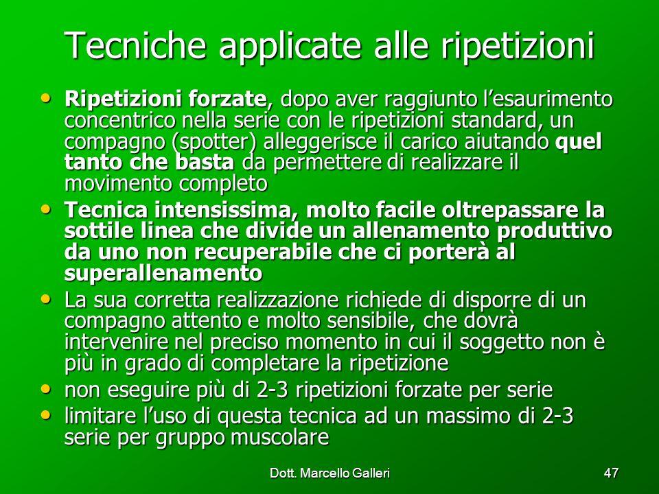Dott. Marcello Galleri47 Tecniche applicate alle ripetizioni Ripetizioni forzate, dopo aver raggiunto lesaurimento concentrico nella serie con le ripe