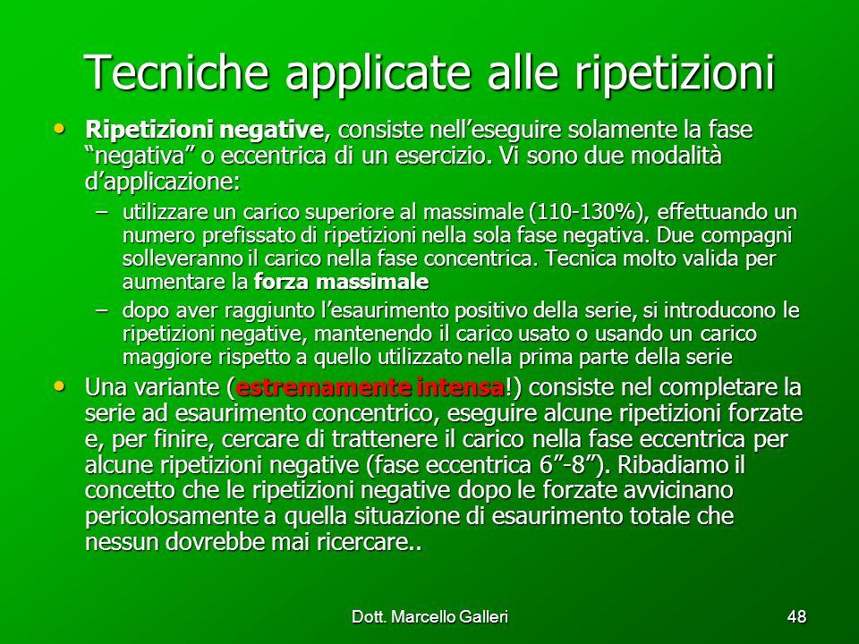 Dott. Marcello Galleri48 Tecniche applicate alle ripetizioni Ripetizioni negative, consiste nelleseguire solamente la fase negativa o eccentrica di un