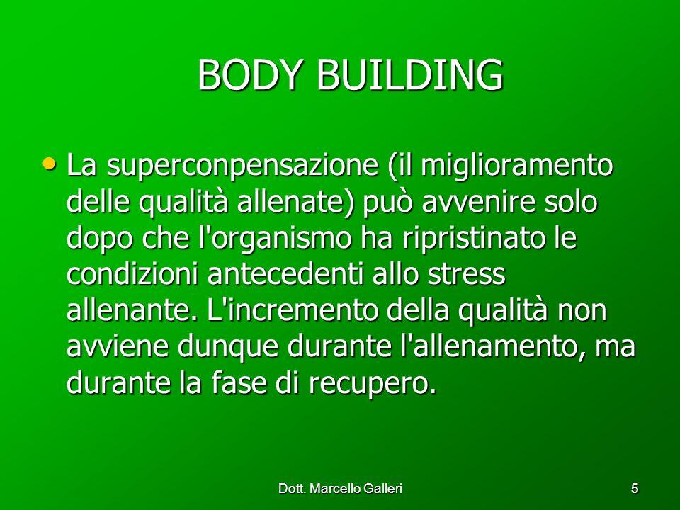 Dott. Marcello Galleri5 BODY BUILDING BODY BUILDING La superconpensazione (il miglioramento delle qualità allenate) può avvenire solo dopo che l'organ