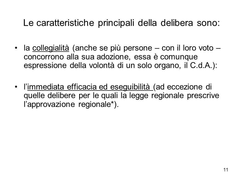 11 Le caratteristiche principali della delibera sono: la collegialità (anche se più persone – con il loro voto – concorrono alla sua adozione, essa è