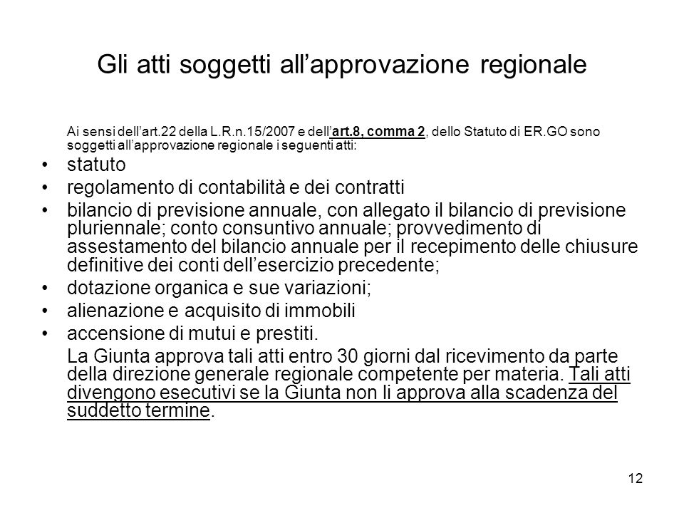 12 Gli atti soggetti allapprovazione regionale Ai sensi dellart.22 della L.R.n.15/2007 e dellart.8, comma 2, dello Statuto di ER.GO sono soggetti alla
