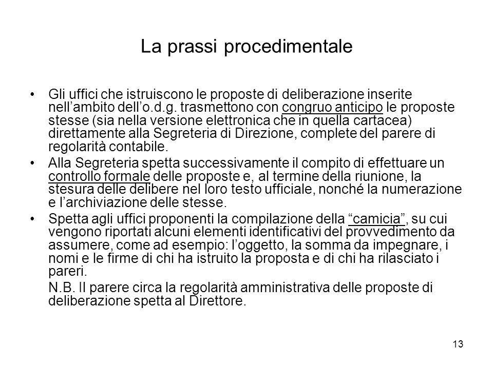 13 La prassi procedimentale Gli uffici che istruiscono le proposte di deliberazione inserite nellambito dello.d.g. trasmettono con congruo anticipo le