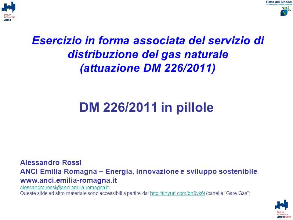 Esercizio in forma associata del servizio di distribuzione del gas naturale (attuazione DM 226/2011) DM 226/2011 in pillole Alessandro Rossi ANCI Emil