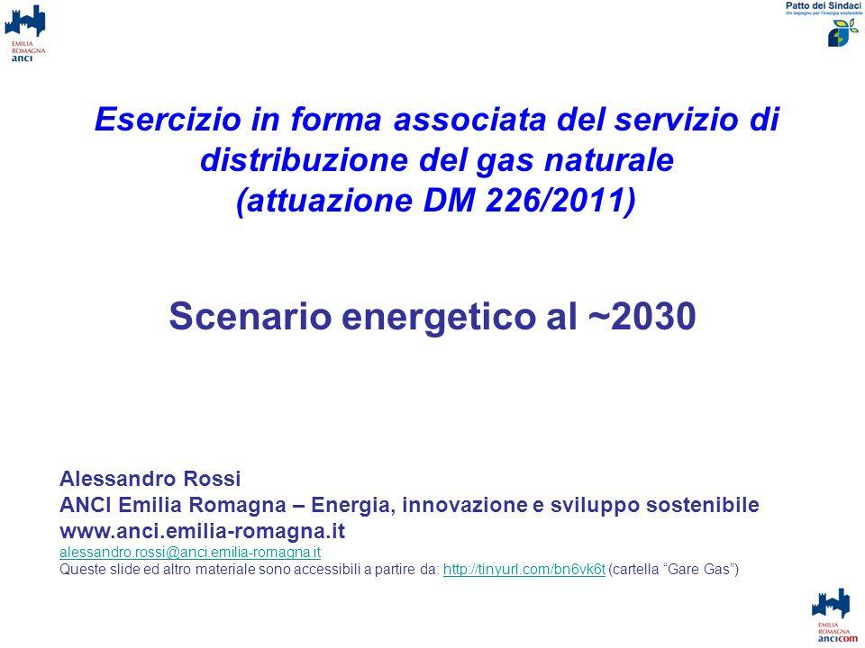 Esercizio in forma associata del servizio di distribuzione del gas naturale (attuazione DM 226/2011) Scenario energetico al ~2030 Alessandro Rossi ANC