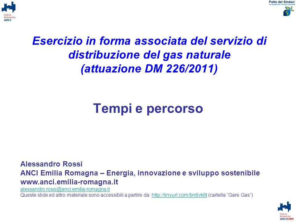 Esercizio in forma associata del servizio di distribuzione del gas naturale (attuazione DM 226/2011) Tempi e percorso Alessandro Rossi ANCI Emilia Rom