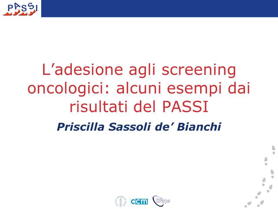Ladesione agli screening oncologici: alcuni esempi dai risultati del PASSI Priscilla Sassoli de Bianchi