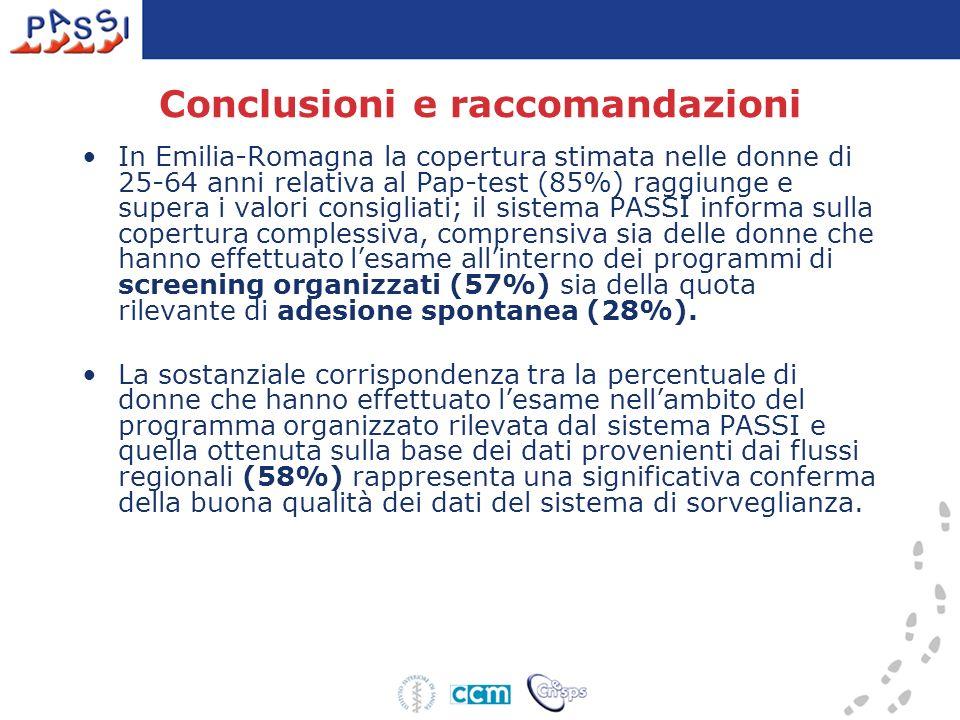 Conclusioni e raccomandazioni In Emilia-Romagna la copertura stimata nelle donne di 25-64 anni relativa al Pap-test (85%) raggiunge e supera i valori