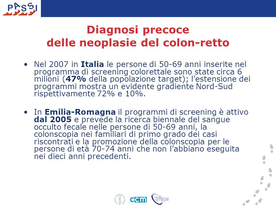 Diagnosi precoce delle neoplasie del colon-retto Nel 2007 in Italia le persone di 50-69 anni inserite nel programma di screening colorettale sono stat