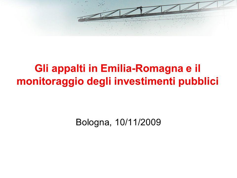 Gli appalti in Emilia-Romagna e il monitoraggio degli investimenti pubblici Bologna, 10/11/2009
