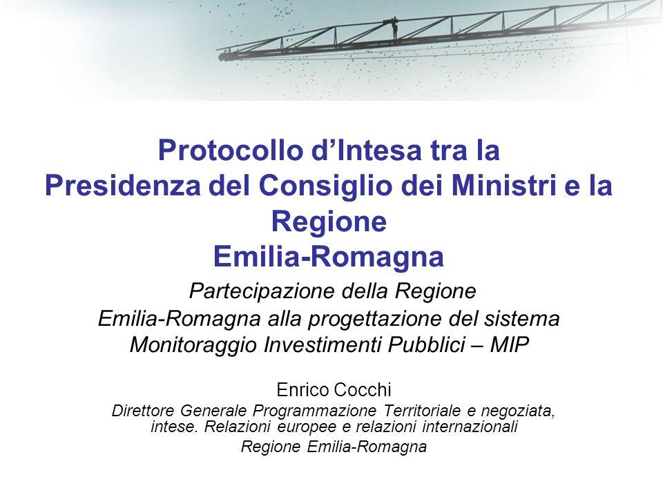 Protocollo dIntesa tra la Presidenza del Consiglio dei Ministri e la Regione Emilia-Romagna Partecipazione della Regione Emilia-Romagna alla progettazione del sistema Monitoraggio Investimenti Pubblici – MIP Enrico Cocchi Direttore Generale Programmazione Territoriale e negoziata, intese.