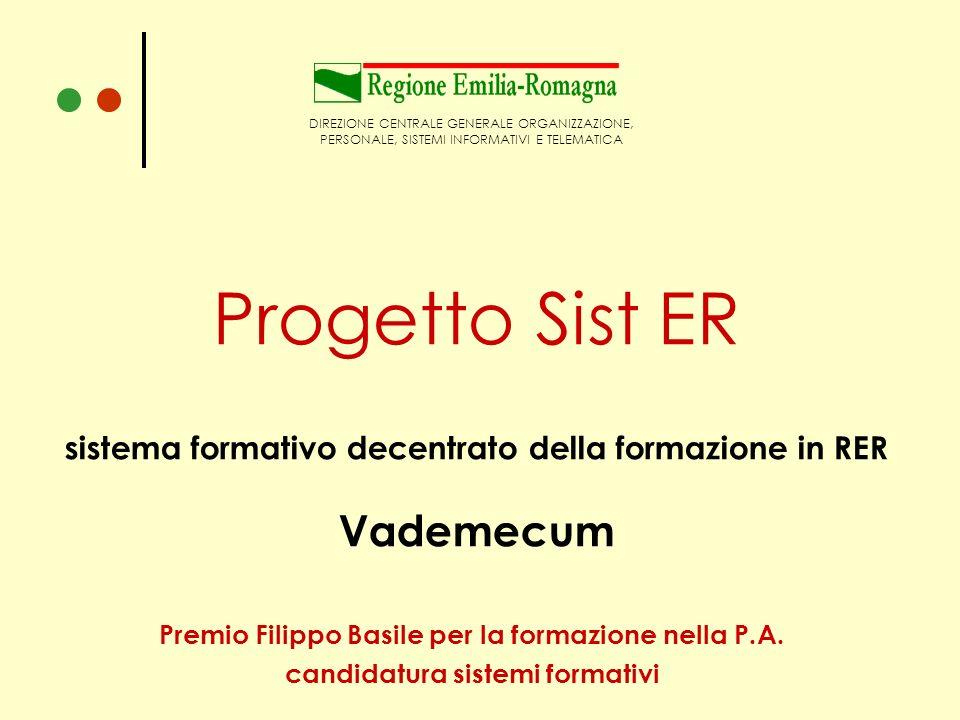 Lecce, 29 maggio Progetto Sist ER sistema formativo decentrato della formazione in RER Vademecum DIREZIONE CENTRALE GENERALE ORGANIZZAZIONE, PERSONALE