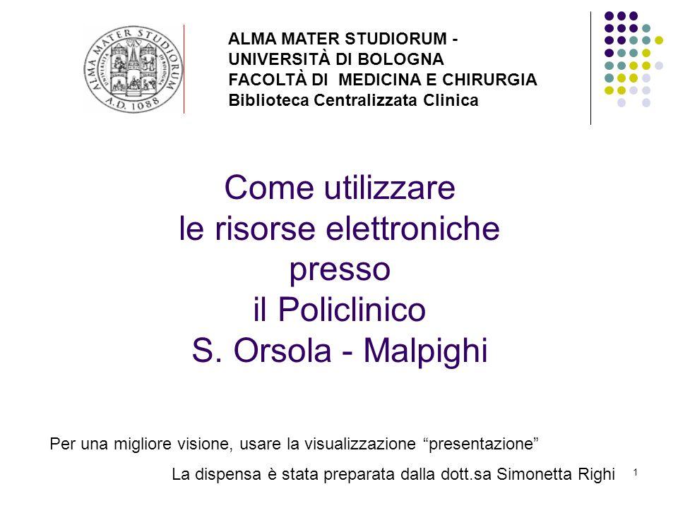 1 Come utilizzare le risorse elettroniche presso il Policlinico S. Orsola - Malpighi ALMA MATER STUDIORUM - UNIVERSITÀ DI BOLOGNA FACOLTÀ DI MEDICINA