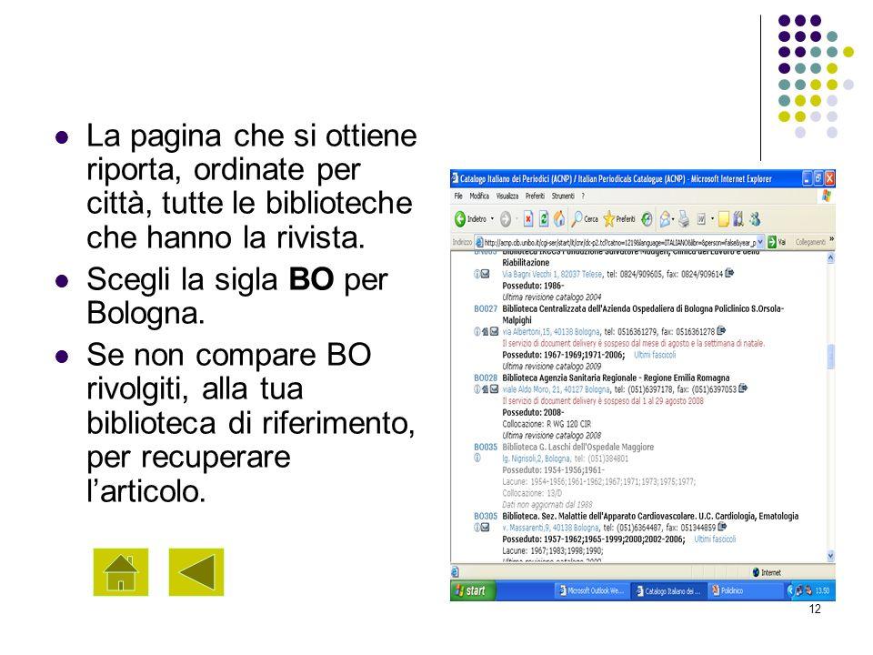 12 La pagina che si ottiene riporta, ordinate per città, tutte le biblioteche che hanno la rivista. Scegli la sigla BO per Bologna. Se non compare BO