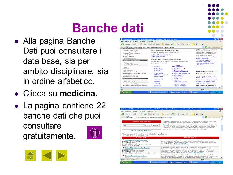 15 Banche dati Alla pagina Banche Dati puoi consultare i data base, sia per ambito disciplinare, sia in ordine alfabetico. Clicca su medicina. La pagi