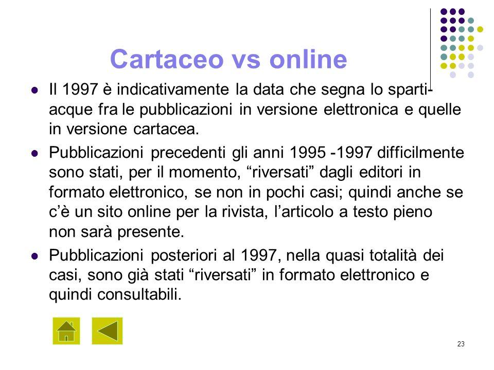 23 Cartaceo vs online Il 1997 è indicativamente la data che segna lo sparti- acque fra le pubblicazioni in versione elettronica e quelle in versione c