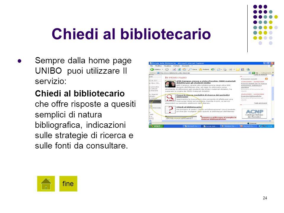 24 Chiedi al bibliotecario Sempre dalla home page UNIBO puoi utilizzare Il servizio: Chiedi al bibliotecario che offre risposte a quesiti semplici di