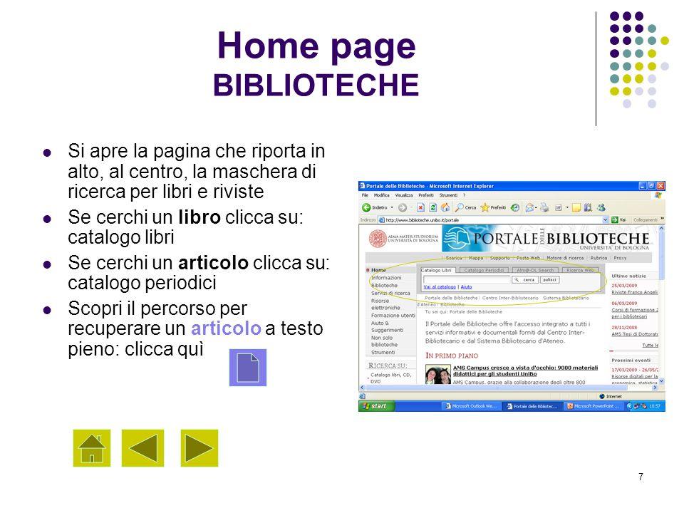 7 Home page BIBLIOTECHE Si apre la pagina che riporta in alto, al centro, la maschera di ricerca per libri e riviste Se cerchi un libro clicca su: cat