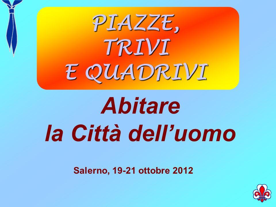 PIAZZE,TRIVI E QUADRIVI Abitare la Città delluomo Salerno, 19-21 ottobre 2012