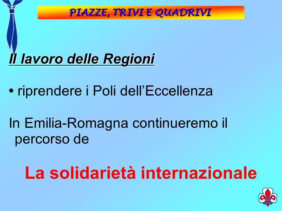 Il lavoro delle Regioni riprendere i Poli dellEccellenza In Emilia-Romagna continueremo il percorso de La solidarietà internazionale PIAZZE, TRIVI E QUADRIVI