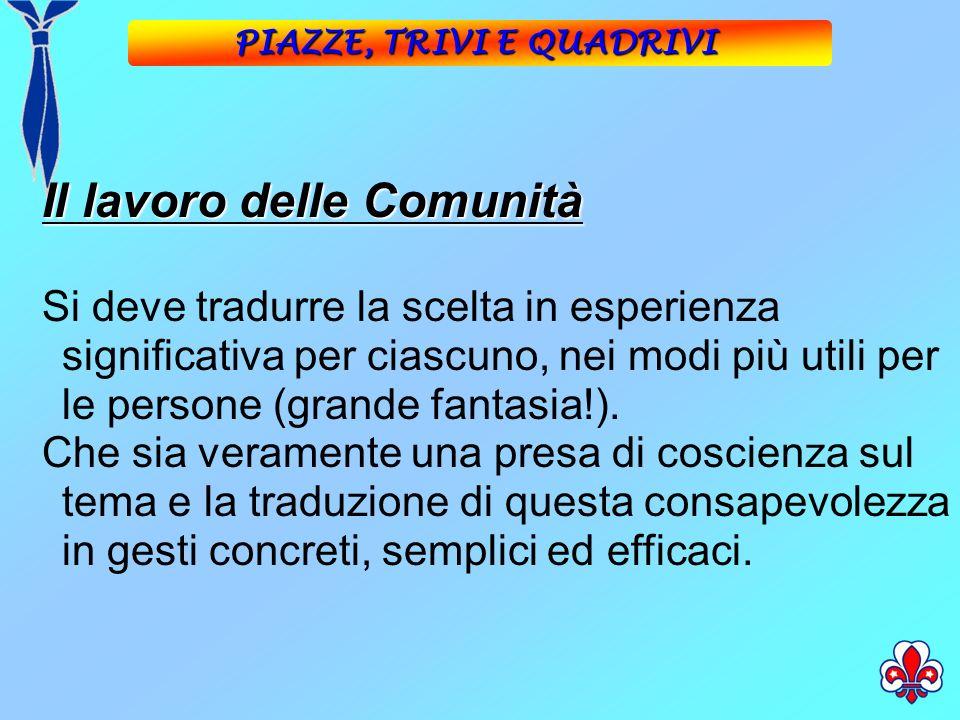 Il lavoro delle Comunità Si deve tradurre la scelta in esperienza significativa per ciascuno, nei modi più utili per le persone (grande fantasia!).