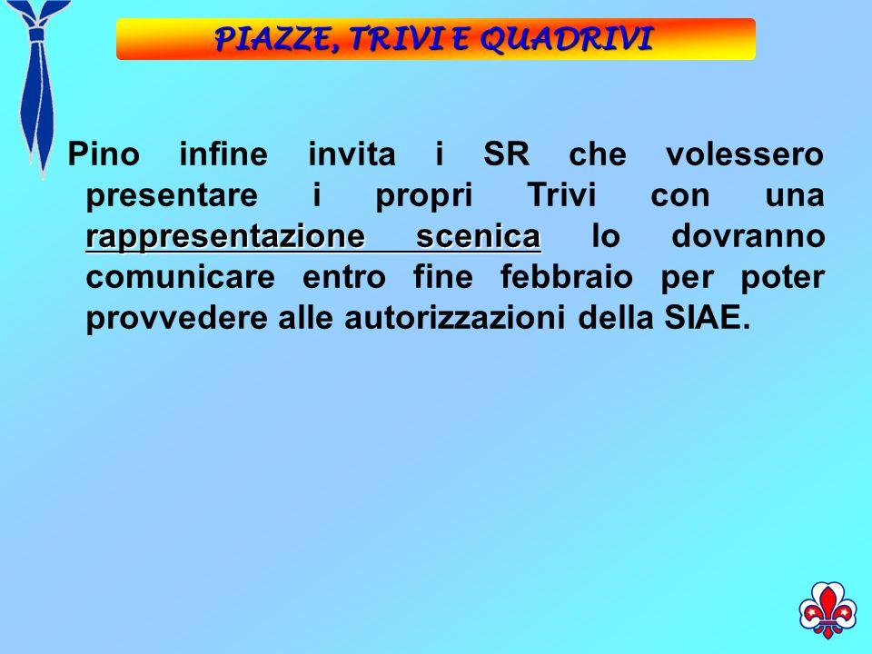 rappresentazione scenica Pino infine invita i SR che volessero presentare i propri Trivi con una rappresentazione scenica lo dovranno comunicare entro fine febbraio per poter provvedere alle autorizzazioni della SIAE.