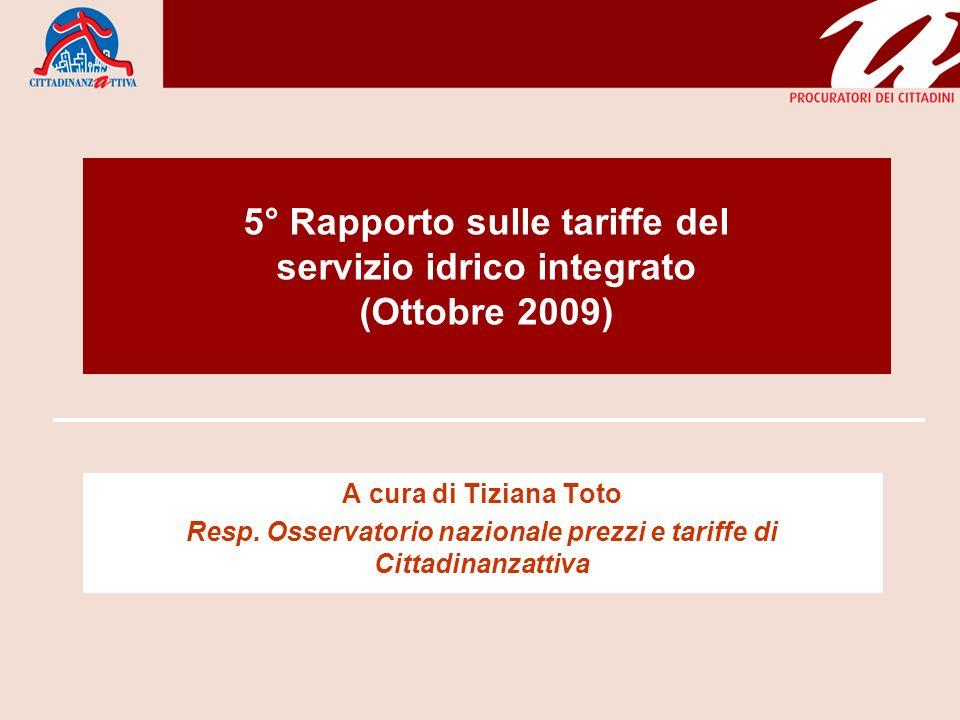 5° Rapporto sulle tariffe del servizio idrico integrato (Ottobre 2009) A cura di Tiziana Toto Resp. Osservatorio nazionale prezzi e tariffe di Cittadi
