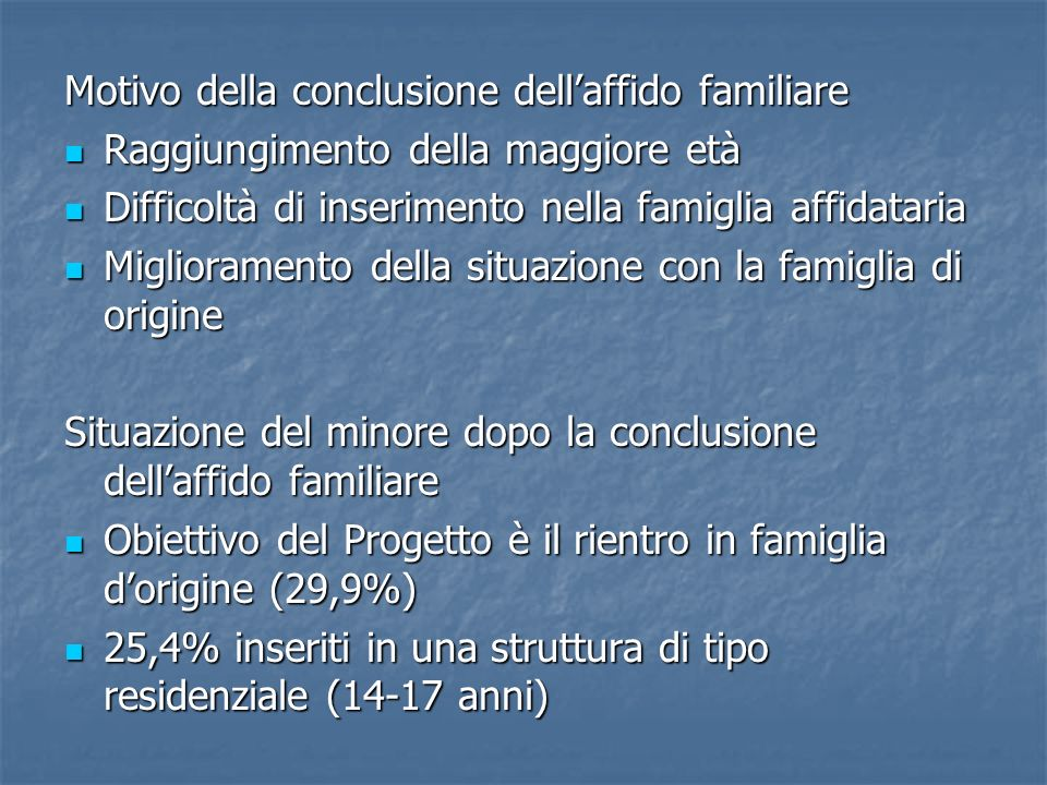 Motivo della conclusione dellaffido familiare Raggiungimento della maggiore età Raggiungimento della maggiore età Difficoltà di inserimento nella fami