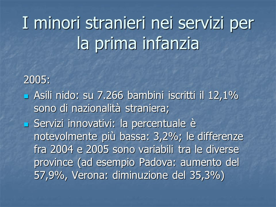I minori stranieri nei servizi per la prima infanzia 2005: Asili nido: su 7.266 bambini iscritti il 12,1% sono di nazionalità straniera; Asili nido: s