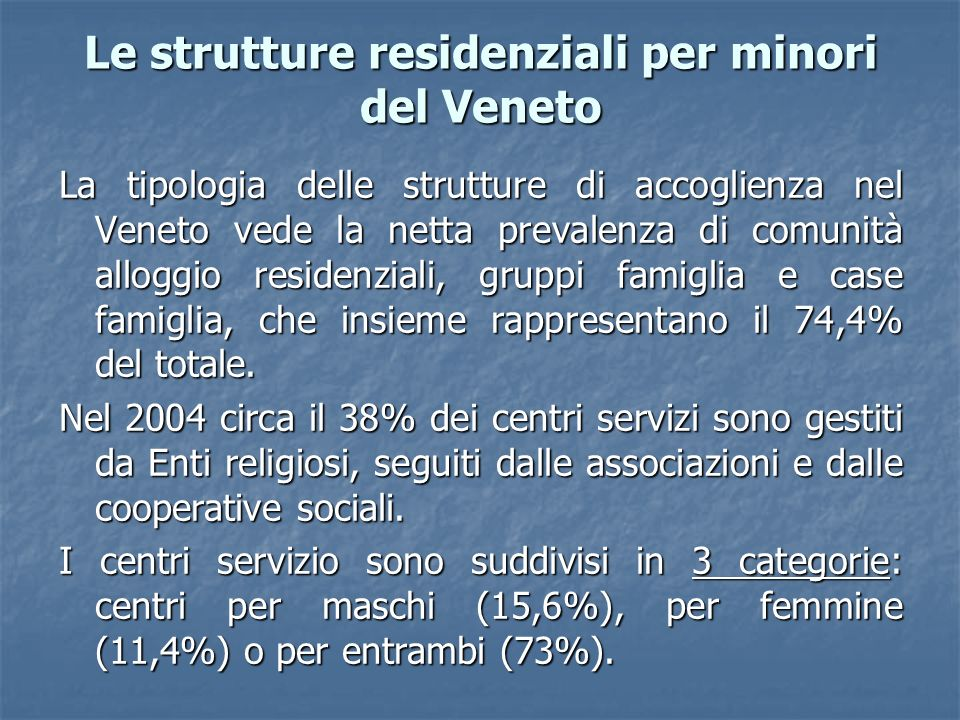 Le strutture residenziali per minori del Veneto La tipologia delle strutture di accoglienza nel Veneto vede la netta prevalenza di comunità alloggio r