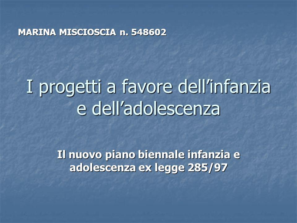 I progetti a favore dellinfanzia e delladolescenza Il nuovo piano biennale infanzia e adolescenza ex legge 285/97 MARINA MISCIOSCIA n. 548602