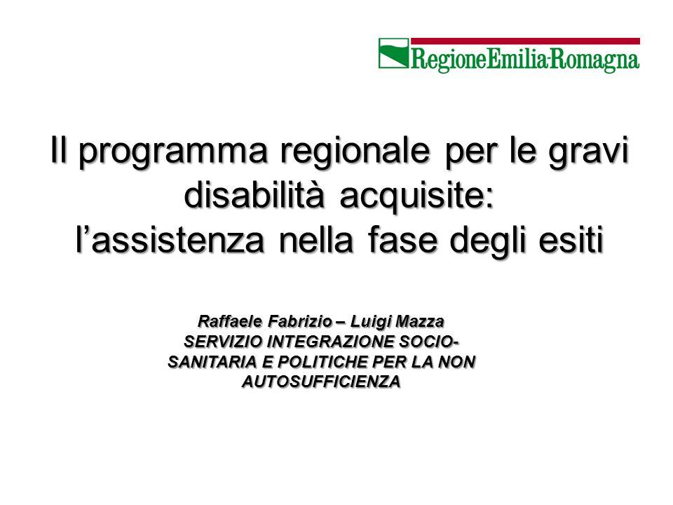 Il programma regionale per le gravi disabilità acquisite: lassistenza nella fase degli esiti Raffaele Fabrizio – Luigi Mazza SERVIZIO INTEGRAZIONE SOC