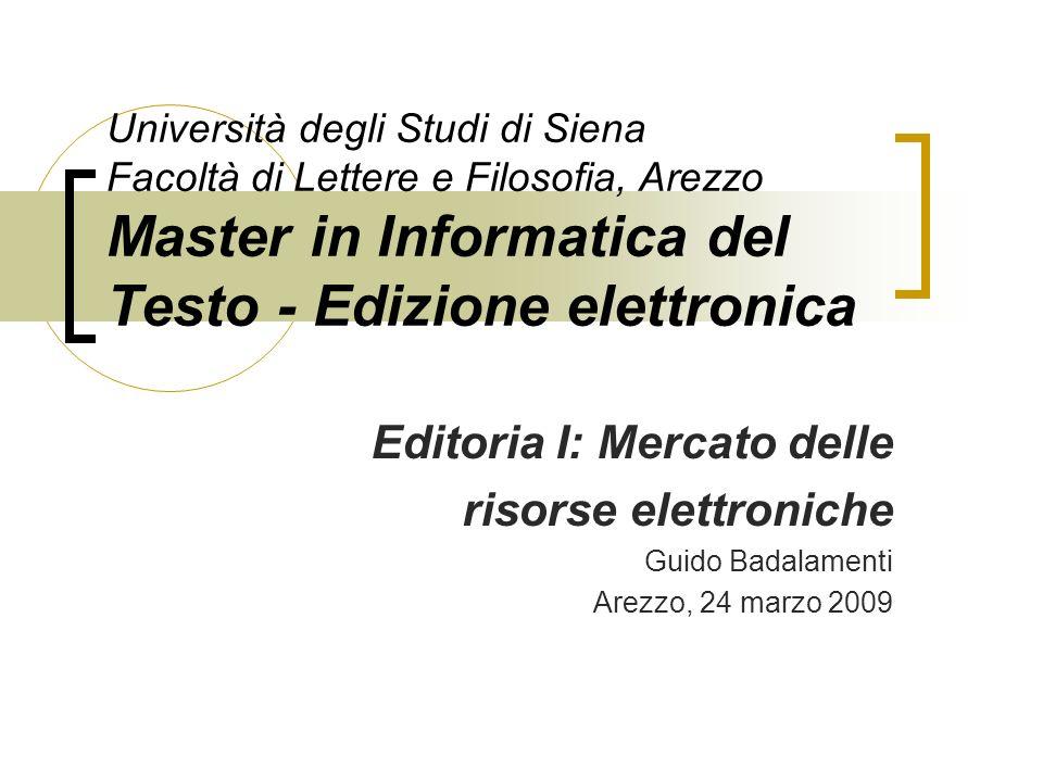 Università degli Studi di Siena Facoltà di Lettere e Filosofia, Arezzo Master in Informatica del Testo - Edizione elettronica Editoria I: Mercato dell