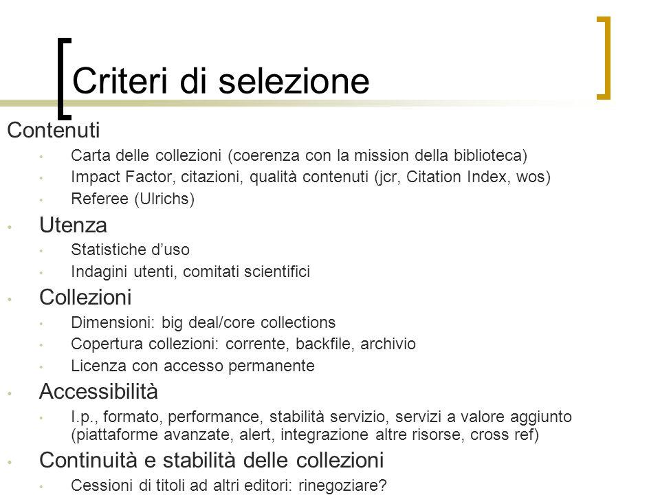 Criteri di selezione Contenuti Carta delle collezioni (coerenza con la mission della biblioteca) Impact Factor, citazioni, qualità contenuti (jcr, Cit