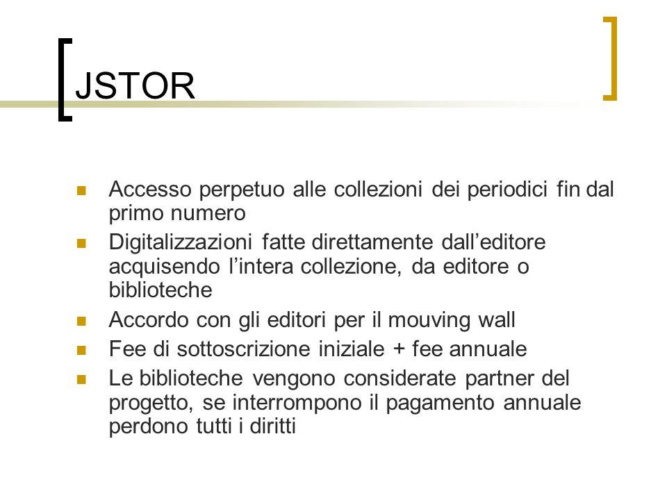 JSTOR Accesso perpetuo alle collezioni dei periodici fin dal primo numero Digitalizzazioni fatte direttamente dalleditore acquisendo lintera collezion
