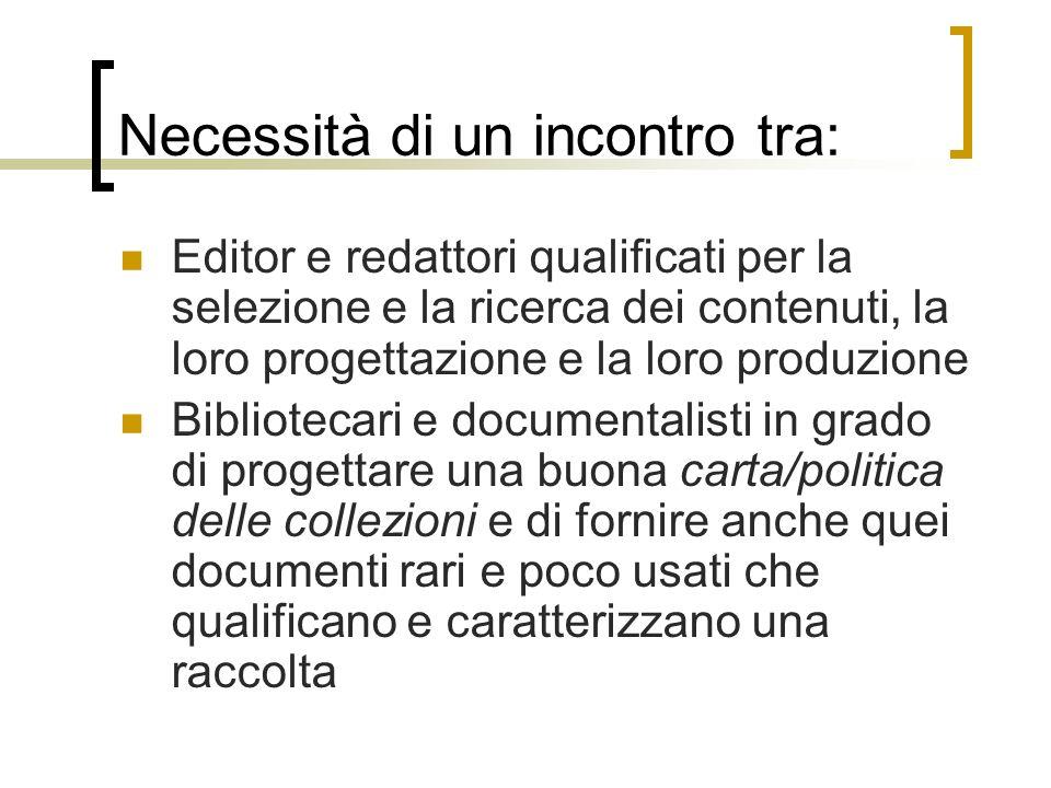 Necessità di un incontro tra: Editor e redattori qualificati per la selezione e la ricerca dei contenuti, la loro progettazione e la loro produzione B