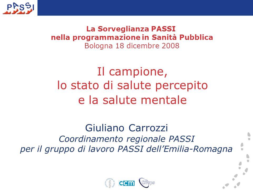 Il campione, lo stato di salute percepito e la salute mentale Giuliano Carrozzi Coordinamento regionale PASSI per il gruppo di lavoro PASSI dellEmilia